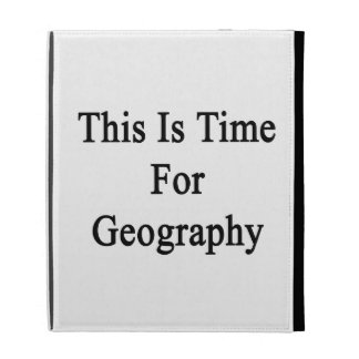 This Is Time For Geography iPad Cases