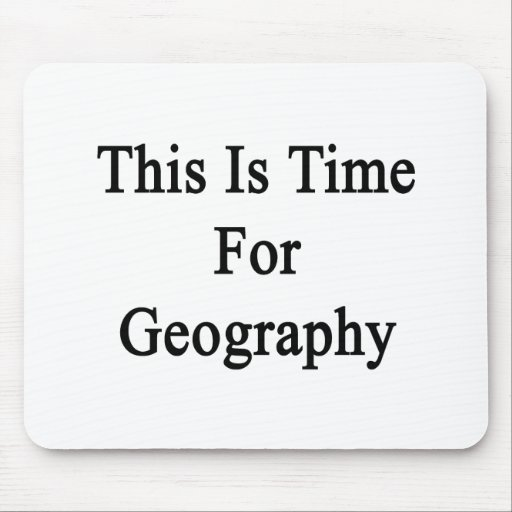 This Is Time For Geography Mouse Pad