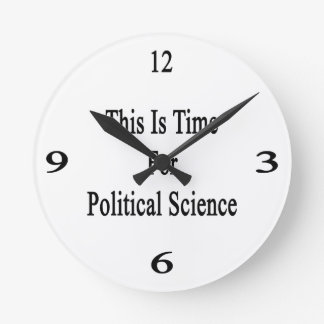 This Is Time For Political Science Round Clocks