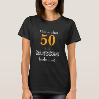 This is what 50 and blessed looks like. T-Shirt