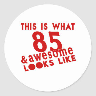 This Is What 85 & Awesome Look s Like Round Sticker