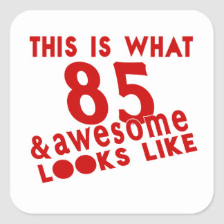 This Is What 85 & Awesome Look s Like Square Sticker