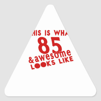 This Is What 85 & Awesome Look s Like Triangle Sticker