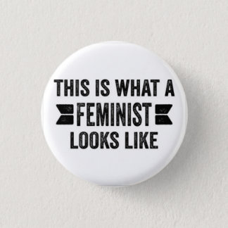 THIS IS WHAT A FEMINIST LOOKS LIKE Button
