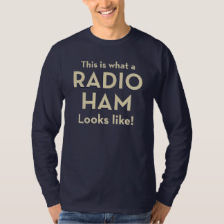 This is what a Radio Ham Looks Like! T-Shirt