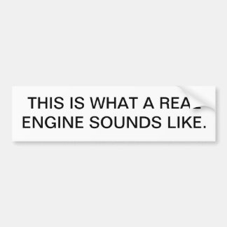 THIS IS WHAT A REAL ENGINE SOUNDS LIKE. BUMPER STICKER