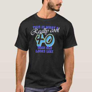 This is what a really cool 40 year old looks like T-Shirt