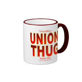 This is what a UNION THUG looks like. Ringer Mug