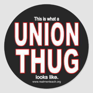 This is what a UNION THUG looks like. Round Sticker