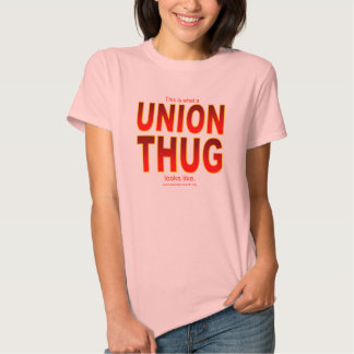 This is what a UNION THUG looks like. Tee Shirt