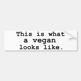 This is what a vegan looks like. bumper sticker