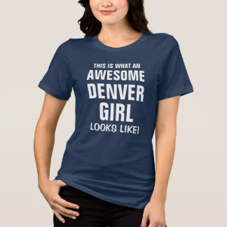 This is what an awesome Denver Girl looks like T-Shirt