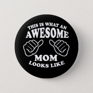 This Is What An Awesome Mom Looks Like 6 Cm Round Badge