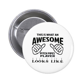 This is what an awesome Pitch Pipes player looks l 6 Cm Round Badge
