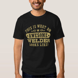 This Is What An Awesome Welder Looks Like Shirts