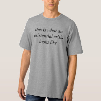 this is what an existential crisis looks like T-Shirt