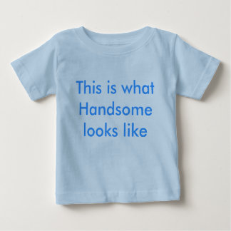 This is what Handsome looks like Baby T-Shirt