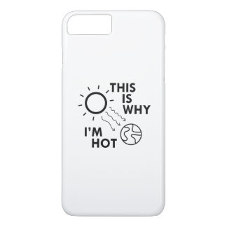 This Is Why I'm Hot iPhone 7 Plus Case