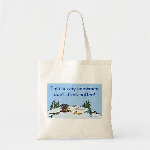 This is why snowmen don't drink coffee! tote bags