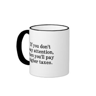 This is why your taxes are higher coffee mugs