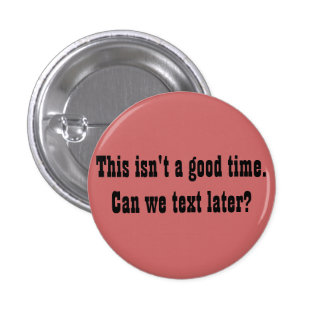 This isn't a good time. Can we text later? 3 Cm Round Badge