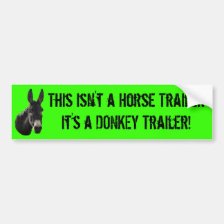 this isn't a horse trailer, It's a DONKEY trailer! Bumper Sticker