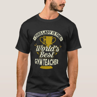 This Lady Is The World's Best Gym Teacher T-Shirt