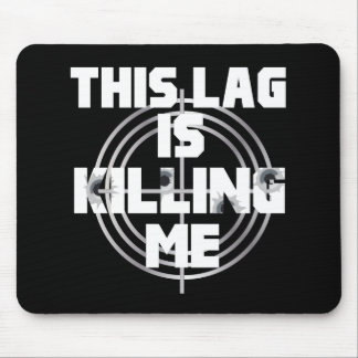 This Lag is Killing Me Mouse Pad