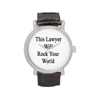 This Lawyer Will Rock Your World Wrist Watch