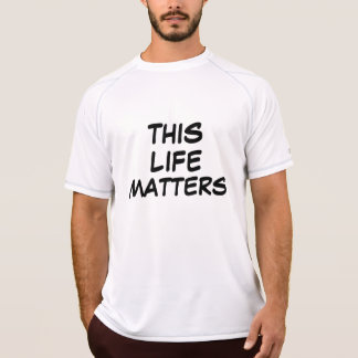 """THIS LIFE MATTERS"" f/""#ALL LIFE MATTERS b t-shirt"