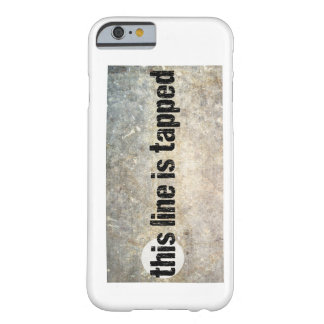 this line is tapped 4th amendment barely there iPhone 6 case