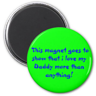 This magnet goes to show that i love my Daddy ...