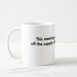 This meeting is off the supply chain coffee mug