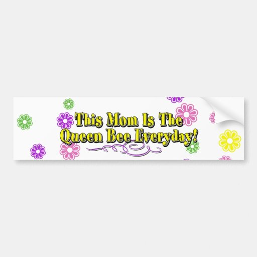 This Mom Is The Queen Bee Everyday! Type & Flowers Bumper Sticker