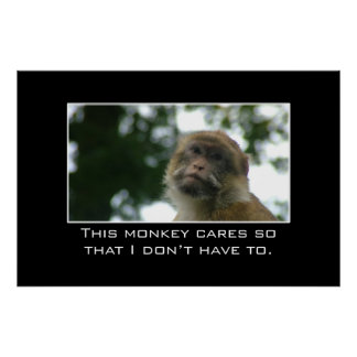 This monkey cares so that I don't have to [XL] Poster