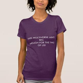 This Multiverse Ain't big enough T-Shirt