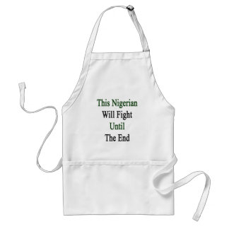This Nigerian Will Fight Until The End Apron