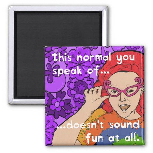 This Normal You Speak Of... Funny Fridge Magnet
