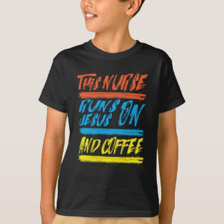 This Nurse Runs On Jesus And Coffee T-Shirt