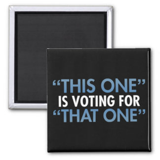 """This One"" Is Voting For ""That One"" Square Magnet"