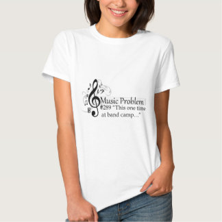 """""""This one time at band camp…"""" Tee Shirts"""
