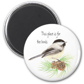This place is for the birds, Chickadee 6 Cm Round Magnet