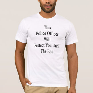 This Police Officer Will Protect You Until The End T-Shirt