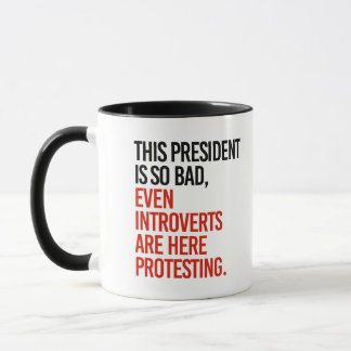 This President is so bad even introverts are here  Mug