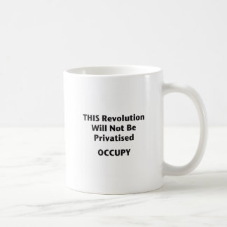 THIS Revolution Will Not Be Privatised! Occupy! Basic White Mug