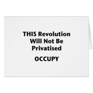 THIS Revolution Will Not Be Privatised! Occupy! Card