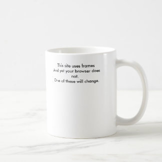 This site uses framesAnd yet your browser does ... Coffee Mugs