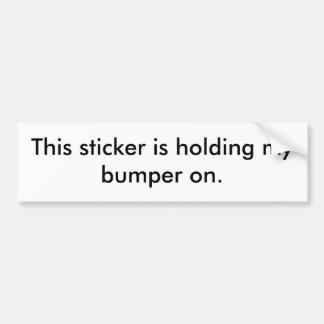 This sticker is holding my bumper on. bumper sticker