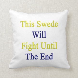 This Swede Will Fight Until The End Pillow
