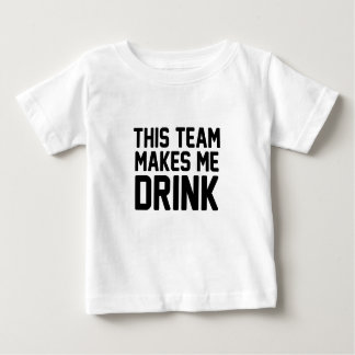 This Team Makes Me Drink Baby T-Shirt